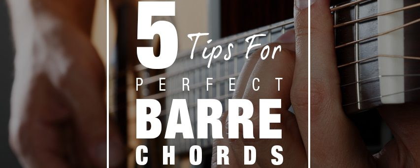 5 Tips For Perfect Barre Chords